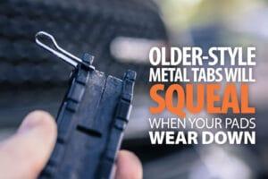 When to change brake pads, metal tab brake sensor, squealer